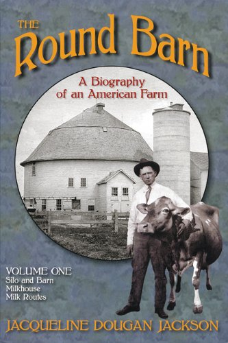 The Round Barn, A Biography Of An American Farm, Volume Three: Ron's Place, Breeders Co-op, Hybri...