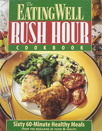 9781884943058: The Eating Well Rush Hour Cookbook: Healthy Meals for Busy Cooks