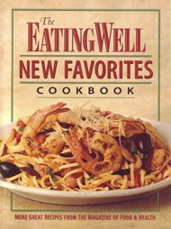 9781884943089: The Eating Well New Favorites Cookbook: More Great Recipes from the Magazine of Food & Health