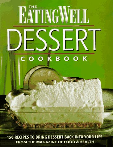 The Eating Well Dessert Cookbook: 150 Recipes: Jamison, Patsy