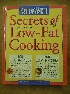 9781884943119: Eating Well Secrets of Low-Fat Cooking: 100 Techniques & 200 Recipes for Great Healthy Food