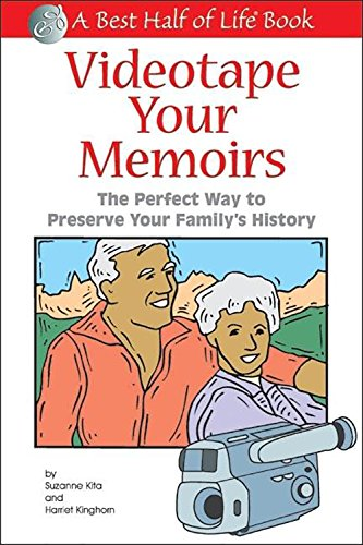 Videotape Your Memoirs: The Perfect Way to Preserve Your Family's History (Best Half of Life):...