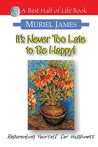 It's Never Too Late to Be Happy!: Reparenting Yourself for Happiness (Best Half of Life Bo): ...