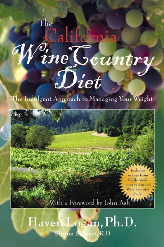 The California Wine Country Diet: The Indulgent Approach to Managing Your Weight