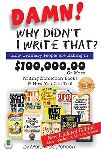 9781884956553: Damn! Why Didnt I Write That?: How Ordinary People are Raking in $100,000.00 or More Writing Nonfiction Books & How You Can Too!