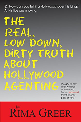 9781884956690: Real, Low Down, Dirty Truth about Hollywood Agenting: The Day-To-Day Inner Workings of Hollywood from a Seasoned Talent Agent's Point of View
