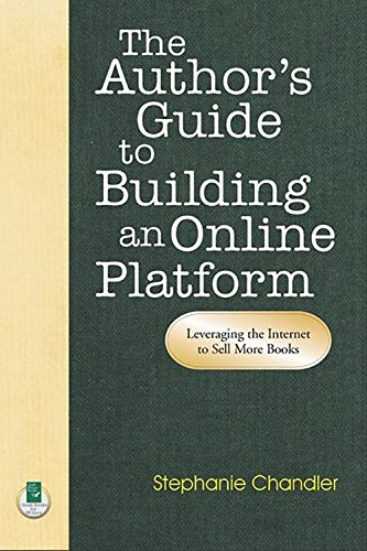 Author S Guide To Building An Online Platform: Leveraging The Internet To Sell More Books