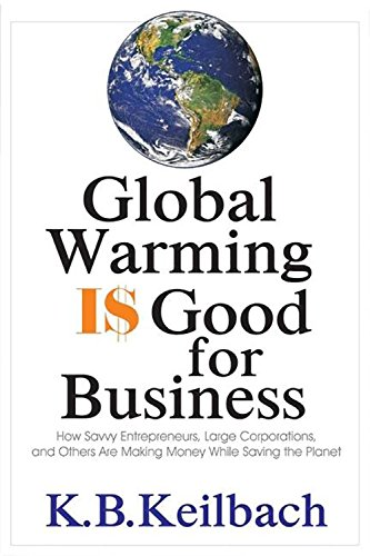 9781884956881: Global Warming Is Good for Business: How Savvy Entrepreneuers, Large Corporations, and Others are Making Money While Saving the Planet