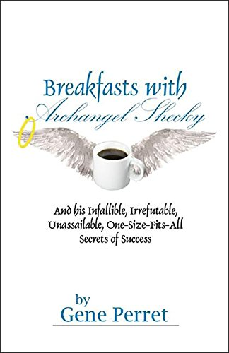 Breakfasts with Archangel Shecky: And His Infallible, Irrefutable, Unassailable, One-Size-Fits-All ...