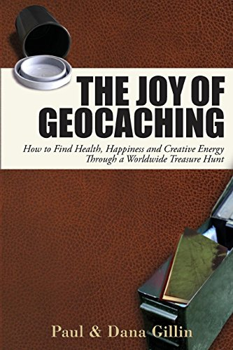 9781884956997: The Joy of Geocaching: How to Find Health, Happiness and Creative Energy Through a Worldwide Treasure Hunt