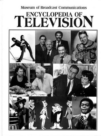 ENCYCLOPEDIA OF TELEVISION, 3 VOLS. (1: A-F; 2: G-P;3: Q-Z)