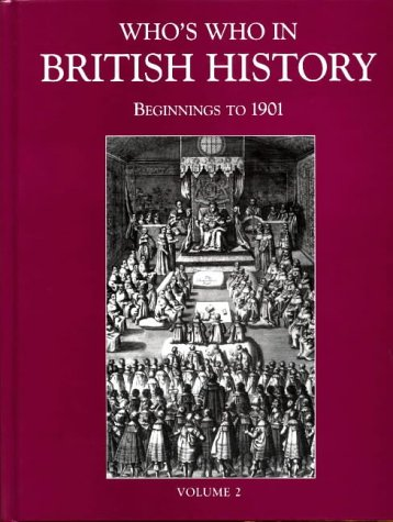 9781884964909: Who's Who in British History: Beginnings to 1901