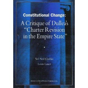 """Constitutional change: A critique of Dullea's """"Charter revision in the Empire State""""..."""