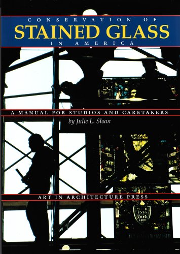 9781884966019: Conservation of Stained Glass in America : A Manual for Studios and Caretakers