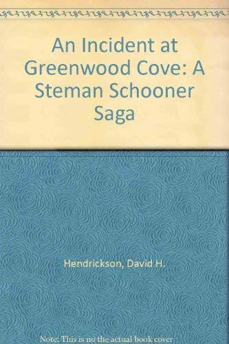 An Incident at Greenwood Cove: A Steman Schooner Saga: Hendrickson, David H.