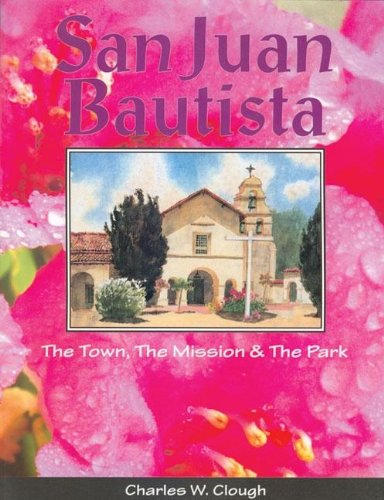 9781884995071: San Juan Bautista: The Town, the Mission & the Park