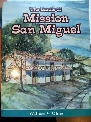 The Lands of Mission San Miguel: Wallace V. Ohles