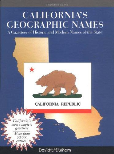 California's Geographic Names: A Gazetteer of Historic: Durham, David L.