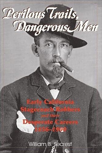 Perilous Trails, Dangerous Men: Early California Stagecoach: William B Secrest