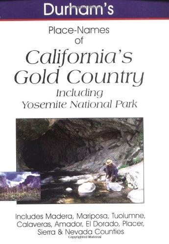 9781884995255: Durham's Place Names of California's Gold Country: Including Yosemite National Park : Includes Madera, Mariposa, Tuolumne, Calaveras, Amador, El ... (Durham's Place-names of California Series)