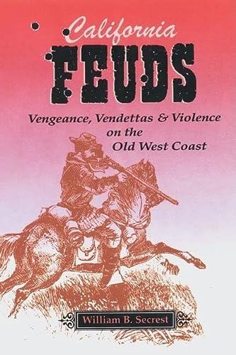 California Feuds: Vengeance, Vendettas and Violence on: William B Secrest