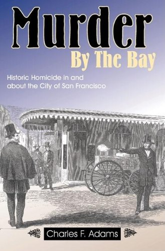 9781884995460: Murder by the Bay: Historic Homicide in and about the City of San Francisco
