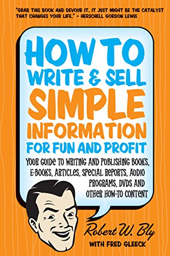 How to Write and Sell Simple Information for Fun and Profit: Your Guide to Writing and Publishing Books, E-Books, Articles, Special Reports, Audio Programs, DVDs, and Other How-To Content (9781884995606) by Robert W Bly