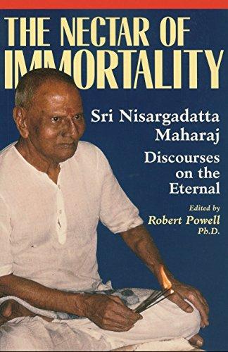 Nectar of Immortality: Sri Nisargadatta Maharaj's Discourses on the Eternal: Maharaj, ...
