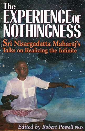 The Experience of Nothingness: Sri Nisargadatta Maharaj's Talks on Realizing the Infinite: ...