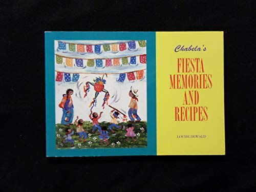 Chabela's Fiesta Memories and Recipes: Louise Dewald