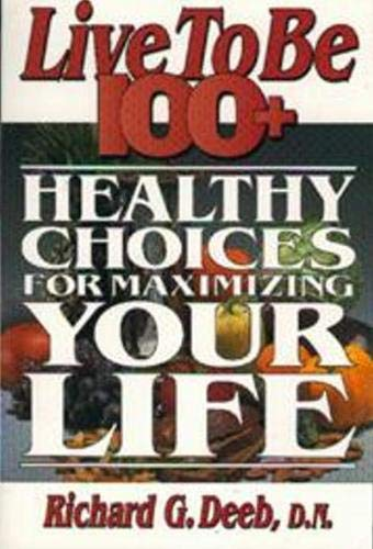 9781885003072: Live to be 100+: Healthy Choices for Maximizing Your Life