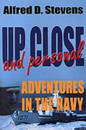 Up Close and Personal Adventures in the Navy: Stevens, Alfred D.; Stevens