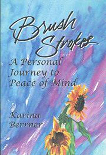 Brush Strokes: A Personal Journey to Peace of Mind: Berrner, Karina