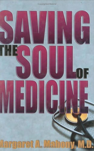 Saving the Soul of Medicine: Mahony, Margaret A.