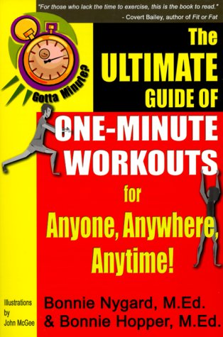 Gotta Minute? the Ultimate Guide of One-Minute Workouts: For Anyone, Anywhere, Anytime!: Nygard, ...