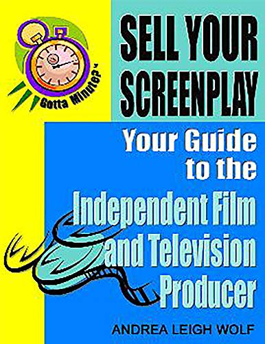 Gotta Minute?  Sell Your Screenplay: You Guide to the Independent Film and Television Producers: ...
