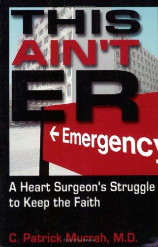 9781885003492: This Ain't E.R.: A Heart Surgeon's Struggle to Keep the Faith