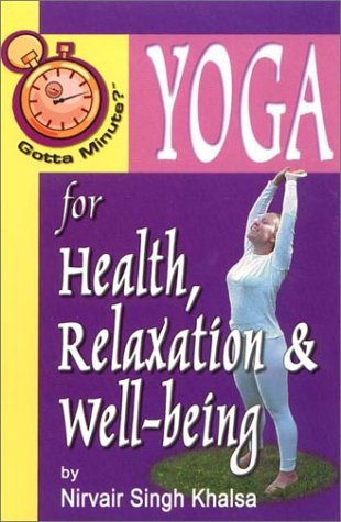 Yoga for Health, Relaxation and Well-Being (Gotta Minute): Nirvair Singh Khalsa