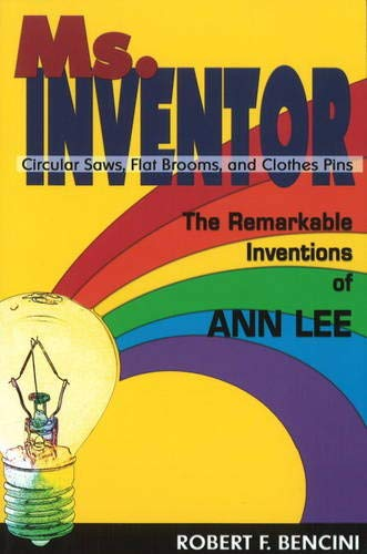 Ms. Inventor: Circular Saws, Flat Brooms, and Clothes Pins: The Remarkable Inventions of Ann Lee: ...