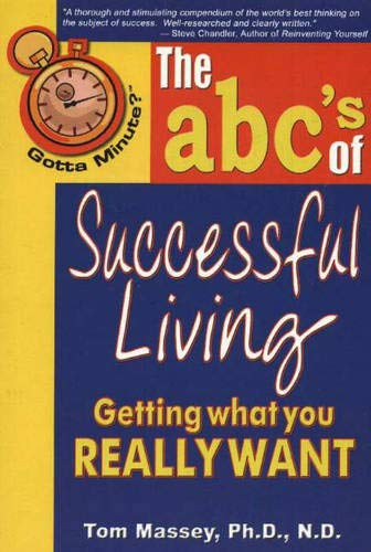 Gotta Minute? The abc's of Successful Living: Getting what you really want: Massey, Tom