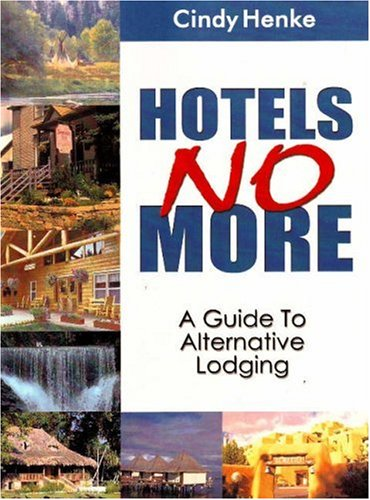 Hotels No More!: A Guide to Alternative Lodging (Paperback): Cindy Henke-Sarmento
