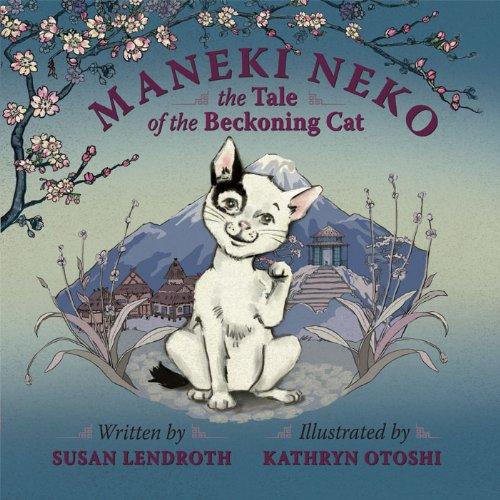 Maneki Neko: The Tale of the Beckoning Cat: Susan Lendroth