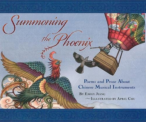 Summoning the Phoenix: Poems and Prose about Chinese Musical Instruments: Emily Jiang