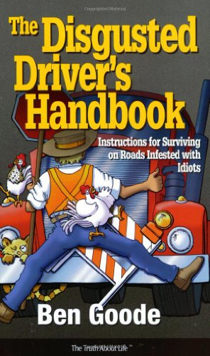 The Disgusted Driver's Handbook -- Instructions For Surviving on Roads Infested with Idiots. (...