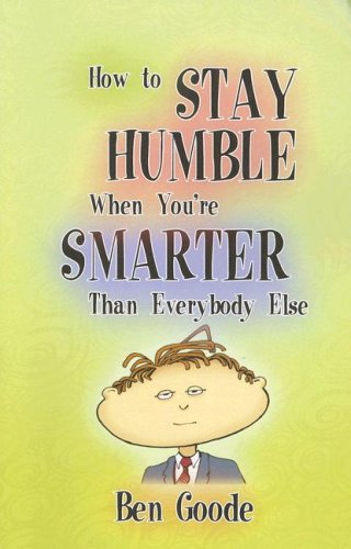 9781885027382: How to Stay Humble When You're Smarter Than Everybody Else