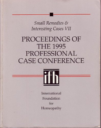Proceedings of the 1995 Professional Case Conference (Small Remedies & Interesting Cases VII): ...