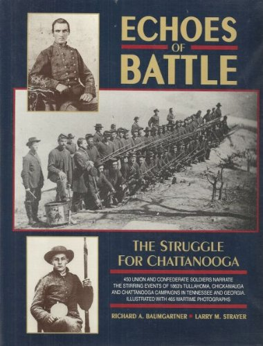Echoes of Battle: The Struggle for Chattanooga. An Illustrated Collection of Union and Confederate ...