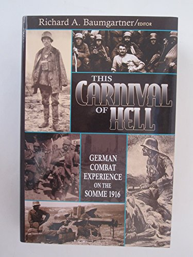 9781885033369: This Carnival of Hell: German Combat Experience on the Somme, July-November 1916