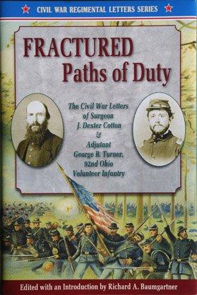 9781885033390: Fractured Paths of Duty: The Civil War Letters of Surgeon J. Dexter Cotton & Adjutant George B. Turner, 92nd Ohio Volunteer Infantry (Civil War Regimental Letters)