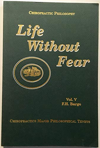 Life Without Fear: Chiropractic's Major Philosophical Tenets,: F H Barge